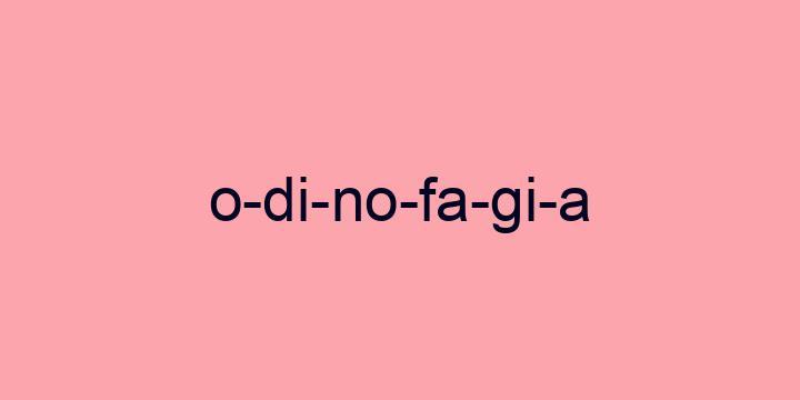 Separação silábica da palavra Odinofagia: O-di-no-fa-gi-a