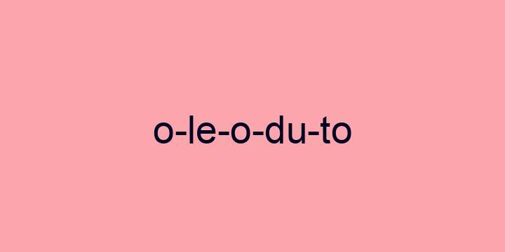 Separação silábica da palavra Oleoduto: O-le-o-du-to