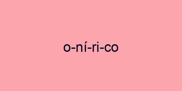 Separação silábica da palavra Onírico: O-ní-ri-co