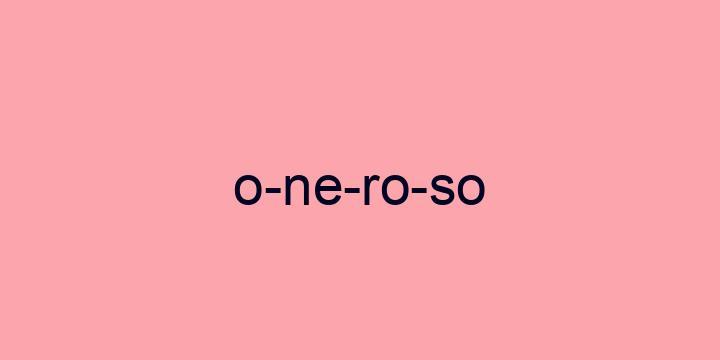 Separação silábica da palavra Oneroso: O-ne-ro-so