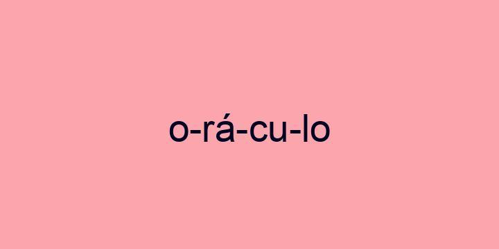 Separação silábica da palavra Oráculo: O-rá-cu-lo