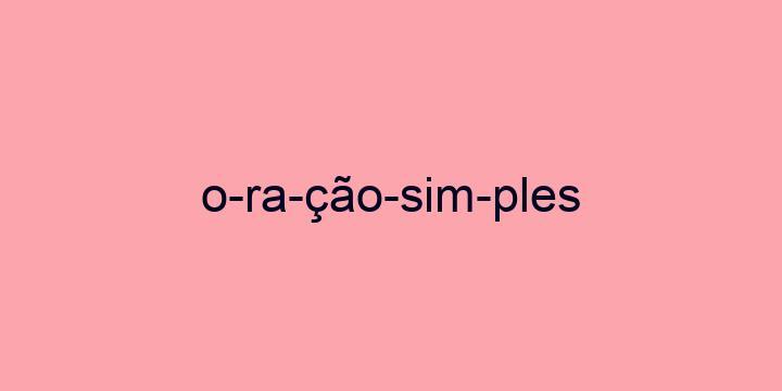 Separação silábica da palavra Oração simples: O-ra-ção-sim-ples