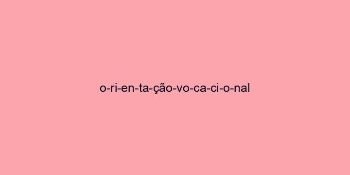 Separação silábica da palavra Orientação vocacional: O-ri-en-ta-ção-vo-ca-ci-o-nal