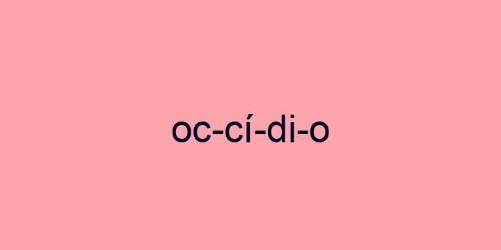 Separação silábica da palavra Occídio: Oc-cí-di-o