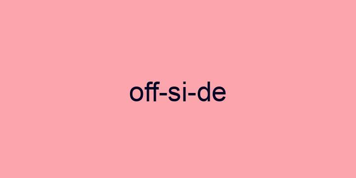 Separação silábica da palavra Offside: Off-si-de