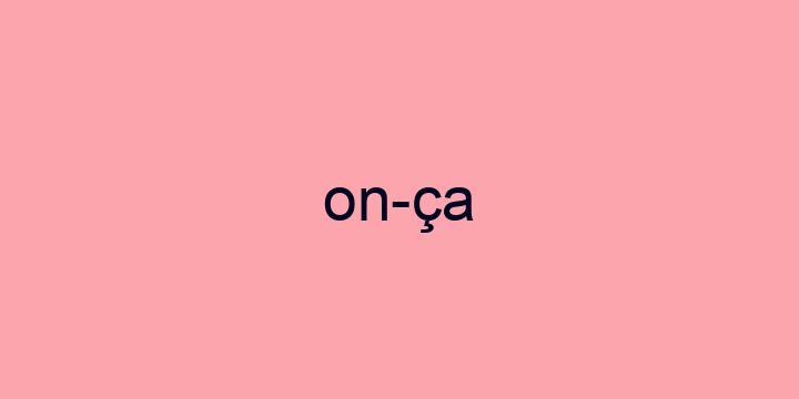 Separação silábica da palavra Onça: On-ça