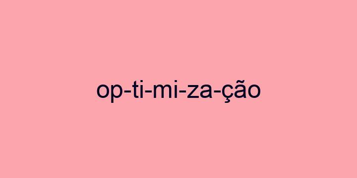 Separação silábica da palavra Optimização: Op-ti-mi-za-ção