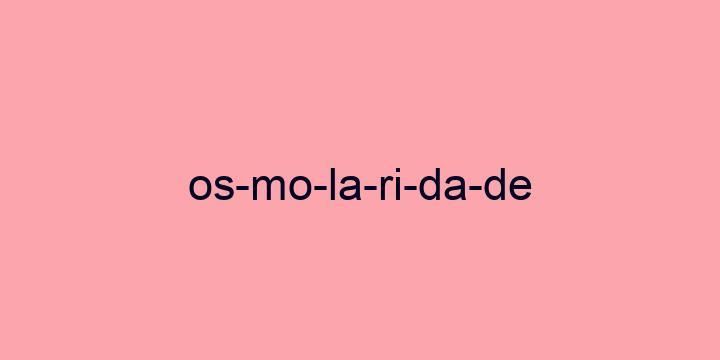 Separação silábica da palavra Osmolaridade: Os-mo-la-ri-da-de