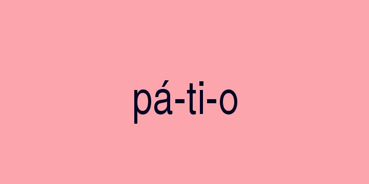 Separação silábica da palavra Pátio: Pá-ti-o
