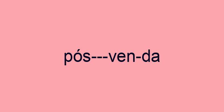 Separação silábica da palavra Pós-venda: Pós---ven-da