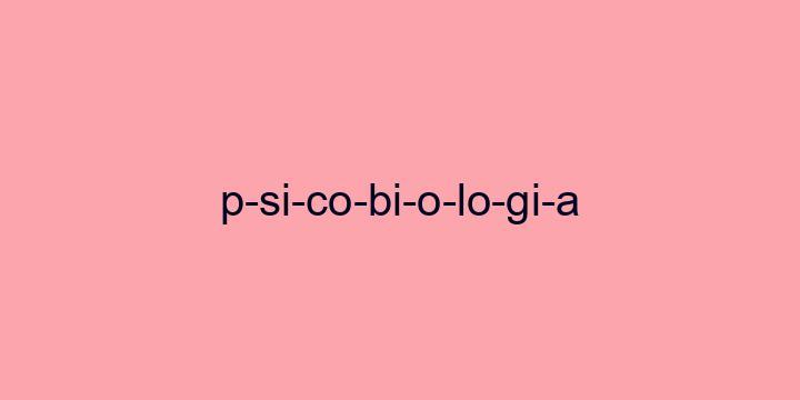 Separação silábica da palavra Psicobiologia: P-si-co-bi-o-lo-gi-a