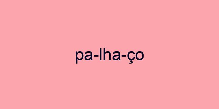 Separação silábica da palavra Palhaço: Pa-lha-ço