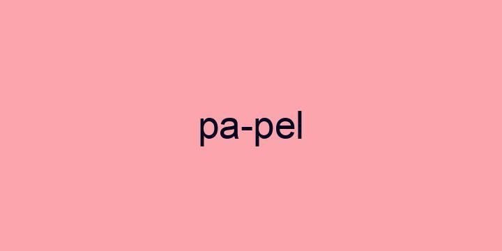 Separação silábica da palavra Papel: Pa-pel
