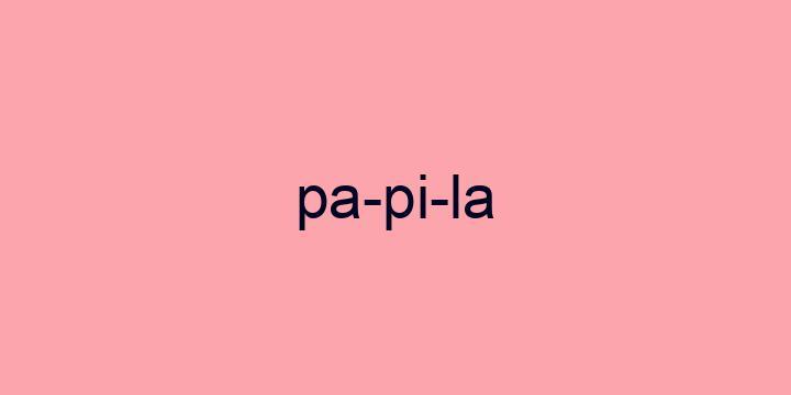 Separação silábica da palavra Papila: Pa-pi-la