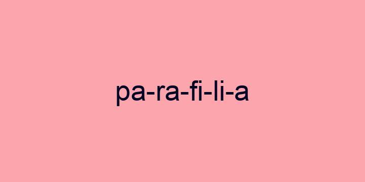 Separação silábica da palavra Parafilia: Pa-ra-fi-li-a