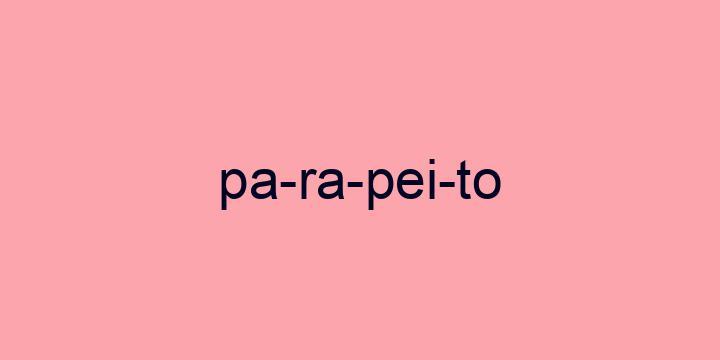Separação silábica da palavra Parapeito: Pa-ra-pei-to
