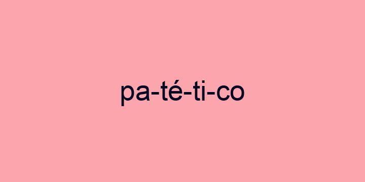 Separação silábica da palavra Patético: Pa-té-ti-co