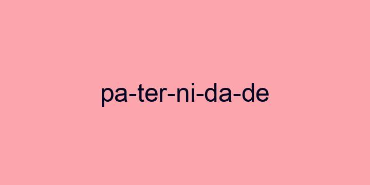 Separação silábica da palavra Paternidade: Pa-ter-ni-da-de