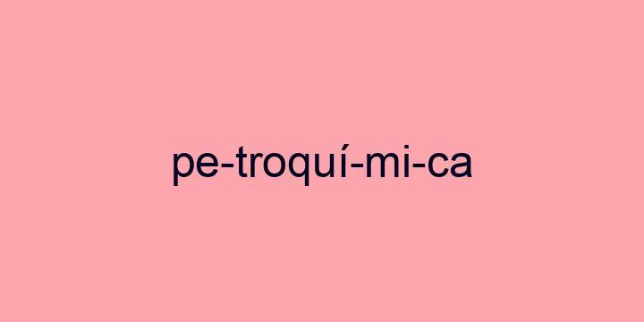 Separação silábica da palavra Petroquímica: Pe-troquí-mi-ca