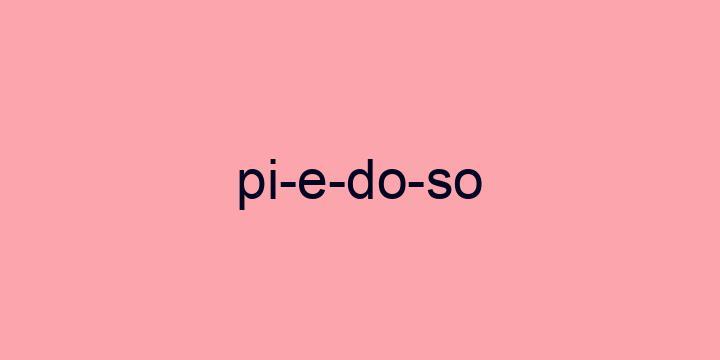 Separação silábica da palavra Piedoso: Pi-e-do-so