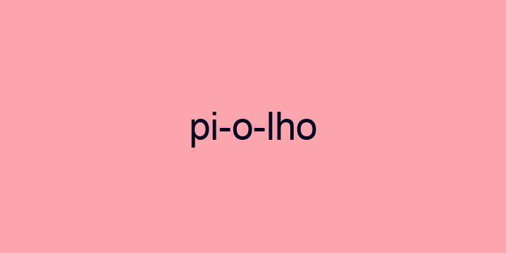 Separação silábica da palavra Piolho: Pi-o-lho