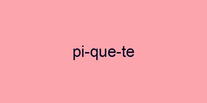 Separação silábica da palavra Piquete: Pi-que-te