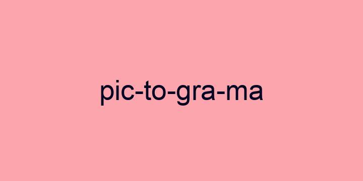 Separação silábica da palavra Pictograma: Pic-to-gra-ma