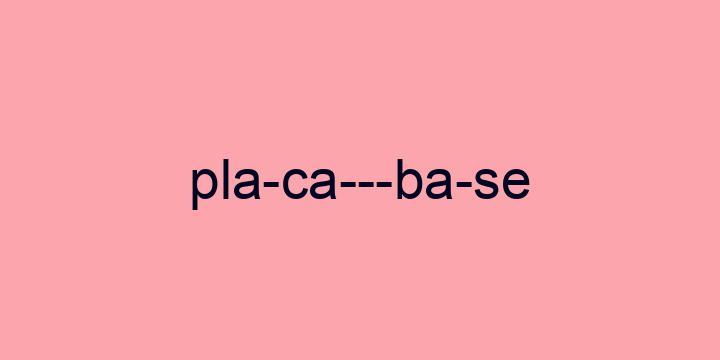 Separação silábica da palavra Placa-base: Pla-ca---ba-se