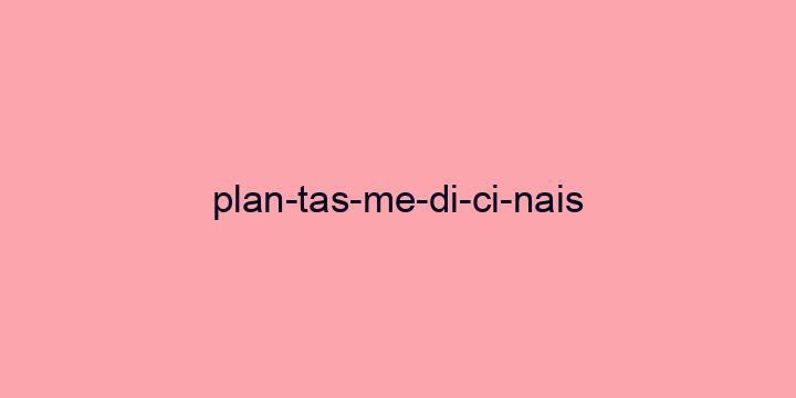 Separação silábica da palavra Plantas medicinais: Plan-tas-me-di-ci-nais