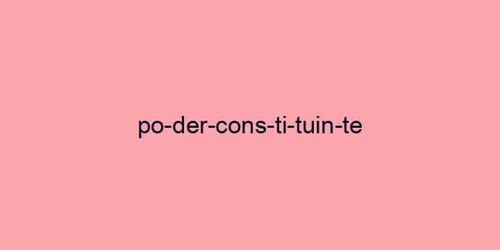 Separação silábica da palavra Poder constituinte: Po-der-cons-ti-tuin-te