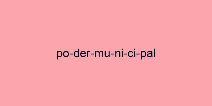 Separação silábica da palavra Poder municipal: Po-der-mu-ni-ci-pal
