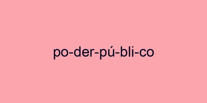 Separação silábica da palavra Poder público: Po-der-pú-bli-co