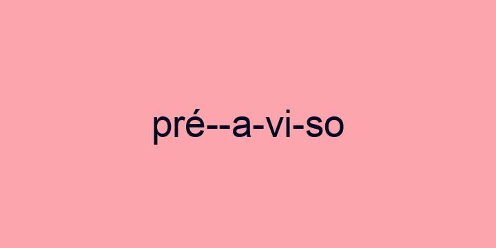 Separação silábica da palavra Pré-aviso: Pré--a-vi-so