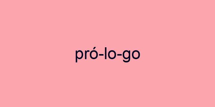 Separação silábica da palavra Prólogo: Pró-lo-go