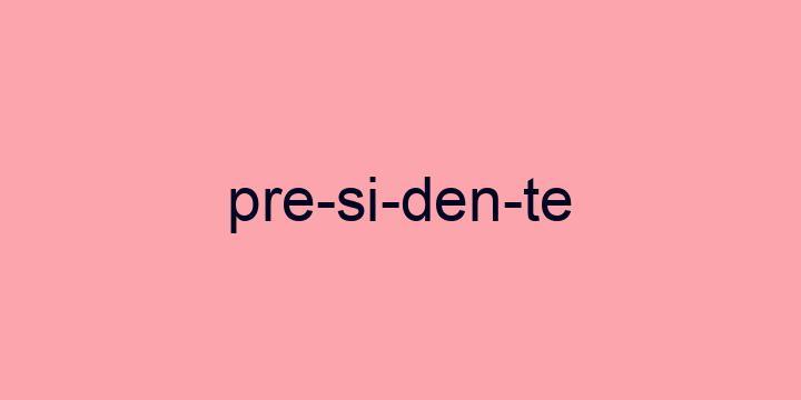 Separação silábica da palavra Presidente: Pre-si-den-te