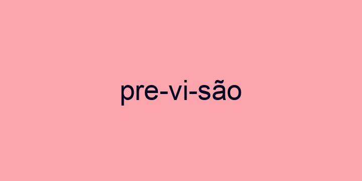 Separação silábica da palavra Previsão: Pre-vi-são