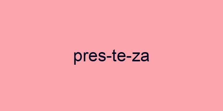 Separação silábica da palavra Presteza: Pres-te-za