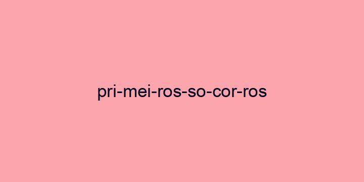 Separação silábica da palavra Primeiros socorros: Pri-mei-ros-so-cor-ros