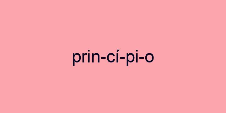 Separação silábica da palavra Princípio: Prin-cí-pi-o