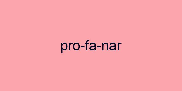 Separação silábica da palavra Profanar: Pro-fa-nar