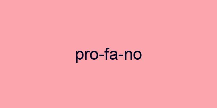 Separação silábica da palavra Profano: Pro-fa-no