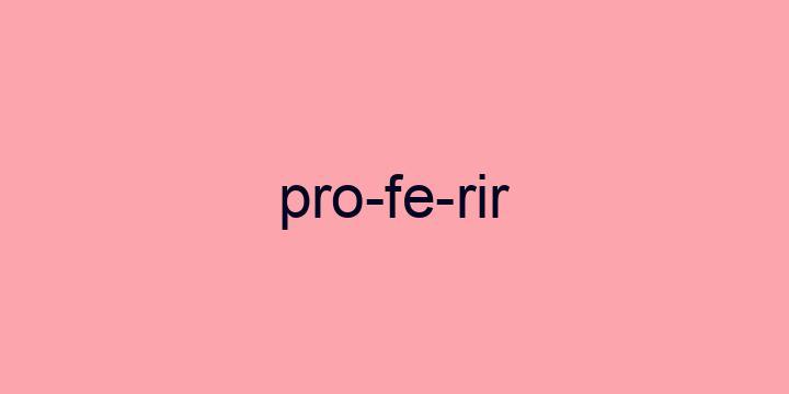Separação silábica da palavra Proferir: Pro-fe-rir