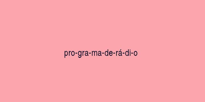Separação silábica da palavra Programa de rádio: Pro-gra-ma-de-rá-di-o