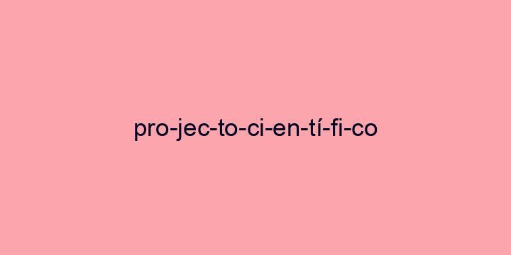 Separação silábica da palavra Projecto científico: Pro-jec-to-ci-en-tí-fi-co