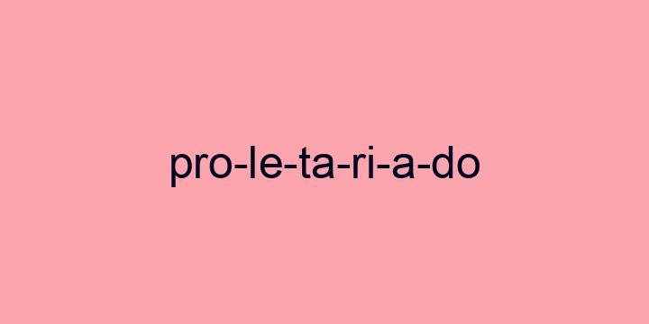 Separação silábica da palavra Proletariado: Pro-le-ta-ri-a-do