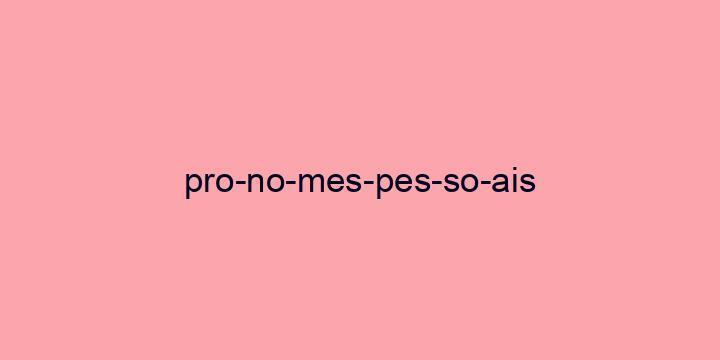 Separação silábica da palavra Pronomes pessoais: Pro-no-mes-pes-so-ais