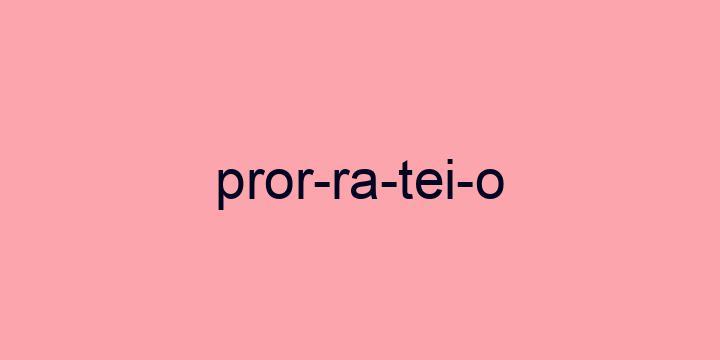 Separação silábica da palavra Prorrateio: Pror-ra-tei-o