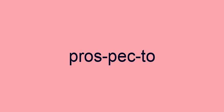 Separação silábica da palavra Prospecto: Pros-pec-to