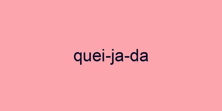 Separação silábica da palavra Queijada: Quei-ja-da