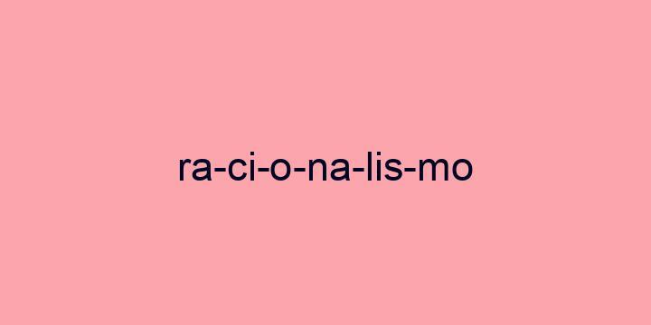 Separação silábica da palavra Racionalismo: Ra-ci-o-na-lis-mo